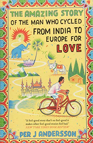 The Amazing Story of the Man Who Cycled from India to Europe for Love [Lingua Inglese] di Anna Holmwood