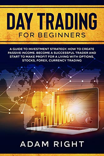 DAY TRADING for Beginners: A Guide To Investment Strategy. How To Create Passive Income. Become a Successful Trader and Start to Make Profit for a Living ... Forex, Currency Trading (English Edition)