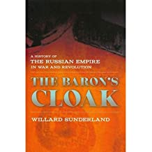 [ THE BARON'S CLOAK: A HISTORY OF THE RUSSIAN EMPIRE IN WAR AND REVOLUTION ] The Baron's Cloak: A History of the Russian Empire in War and Revolution By Sunderland, Willard ( Author ) May-2014 [ Hardcover ]