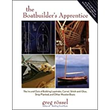 The Boatbuilder's Apprentice - The Ins and Outs of Building Lapstrake, Carvel, Stitch-and-Glue, Strip-Planked, and Other Wooden Boats