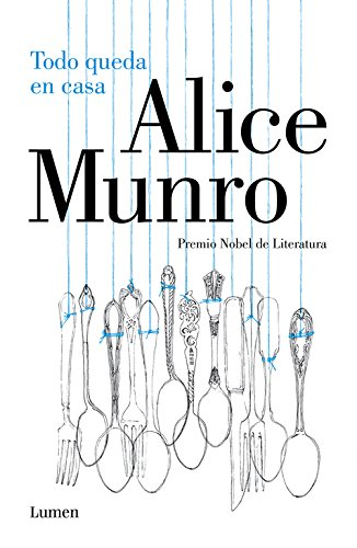 Todo queda en casa (LUMEN) por Alice Munro