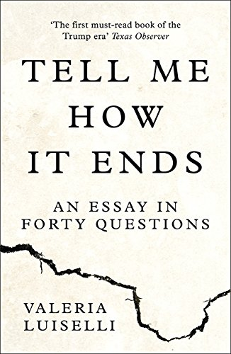 Tell Me How it Ends: An Essay in Forty Questions por Valeria Luiselli