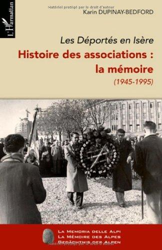 Les Déportés en Isère. Histoire des associations : La mémoire (1945-1995) : Tome 2