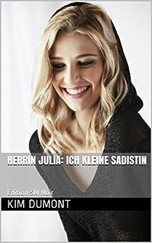 Herrin Julia: Ich kleine Sadistin (Dominante Frauen 1