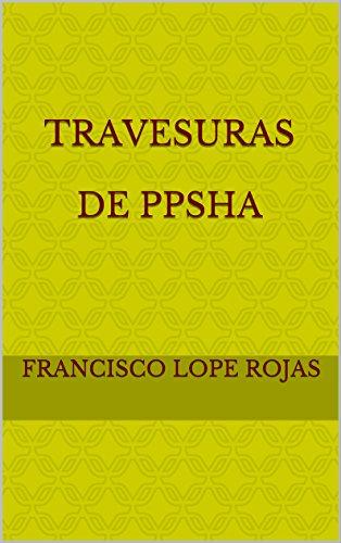 TRAVESURAS DE PPSHA por Francisco Lope Rojas