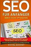 SEO für Anfänger: Search Engine Optimization. Praktische Strategien und Taktiken um bei Google und Co. zu ranken. Kostenloser Traffic durch eine optimale On- und Offpage Optimierung.