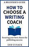 How to Choose a Writing Coach - A Beginner's Guide: Ensuring your best chance for publishing success (Financial Freedom Beginners Guides Book 3)