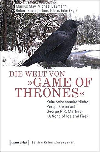 Die Welt von »Game of Thrones«: Kulturwissenschaftliche Perspektiven auf George R.R. Martins »A Song of Ice and Fire« (Edition Kulturwissenschaft) (Ein Lied Von Eis Und Feuer Kunst)