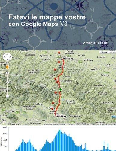 Fatevi Le Mappe Vostre: Con Google Maps: 3 di Antonio Taccetti