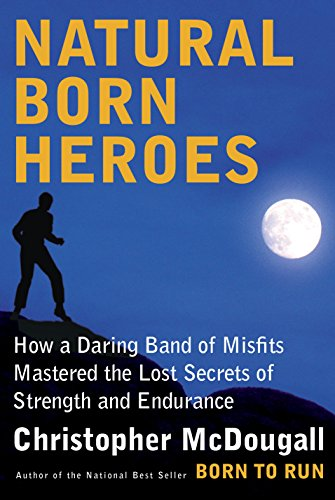 Natural Born Heroes: Mastering the Lost Secrets of Strength and Endurance (English Edition)
