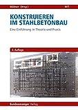 Konstruieren im Stahlbetonbau: Eine Einführung in Theorie und Praxis