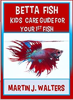 Betta fish kids care guide for your 1st fish ebook martin for Betta fish care guide