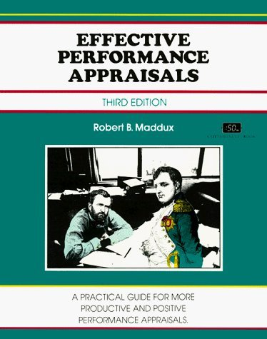 Effective Performance Appraisals: A Practical Guide for More Productive and Positive Performance Appraisals (A Fifty-Minute Series Book) by Robert B. Maddux (1995-02-09)