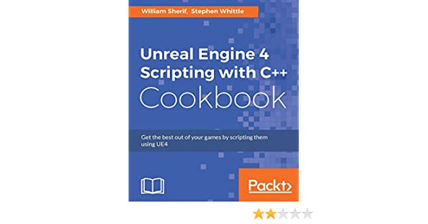 Unreal Engine 4 Scripting with C++ Cookbook (English Edition) eBook