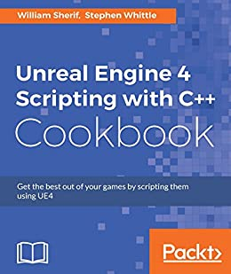 Unreal Engine 4 Scripting with C++ Cookbook (English Edition