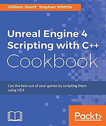 Unreal Engine 4 Scripting with C++ Cookbook eBook: William Sherif
