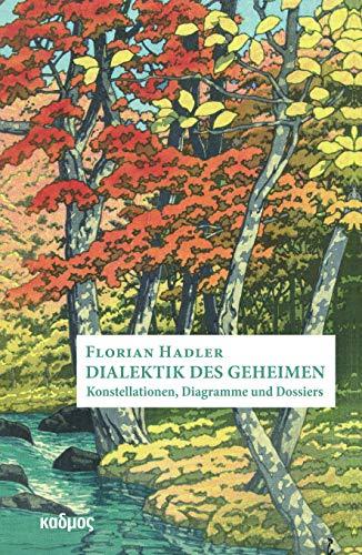 Dialektik des Geheimen: Konstellationen, Diagramme und Dossiers (Kaleidogramme Bd. 182)