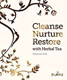 Cleanse, Nurture, Restore with Herbal Tea: Make Your Own Healthy Herbal Infusions