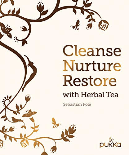 Cleanse, Nurture, Restore with Herbal Tea: Make Your Own Healthy Herbal Infusions -