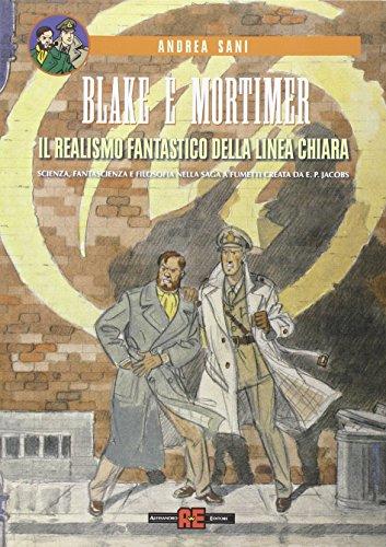 Blake e Mortimer. Il realismo fantastico della linea chiara. Scienza, fantascienza e filosofia nella saga a fumetti creata di E. P. Jacobs