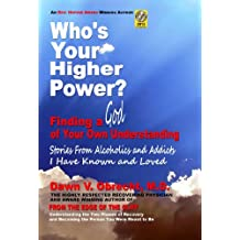 Who's Your Higher Power? Finding a God of Your Own Understanding: Stories From Alcoholics and Addicts I Have Known and Loved (English Edition)