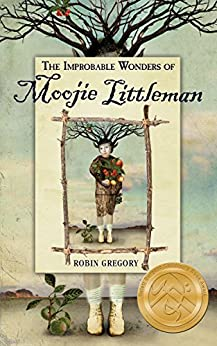 The Improbable Wonders of Moojie Littleman by [Gregory, Robin]