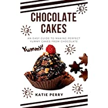 Chocolate cakes: an easy guide to making perfect yummy cakes from chocolate (English Edition)