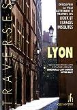 Telecharger Livres Lyon Decouvrir la ville autrement a travers ses lieux et espaces insolites (PDF,EPUB,MOBI) gratuits en Francaise