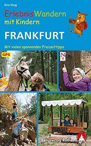 ErlebnisWandern mit Kindern Frankfurt: 40 Touren – mit vielen spannenden Freizeittipps. Mit GPS-Daten (Rother Wanderbuch)