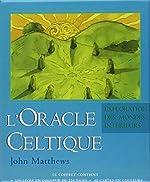 L'Oracle celtique - L'exploration des mondes intérieurs de John Matthews