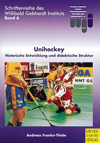 Unihockey: Historische Entwicklung und diadaktische Struktur