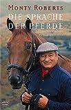 Die Sprache der Pferde: Die Monty-Roberts-Methode des JOIN-UP von Monty Roberts (22. März 2005) Taschenbuch