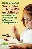 Wie Kinder sich die Welt erschließen: Persönlichkeitsentwicklung und Bildung im Kindergartenalter (Beck'sche Reihe)