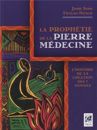 La prophétie de la pierre médecine : L'histoire de la création des 7 mondes