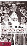 Ein Heiliger kann jeder werden: Lebendig glauben mit Johannes XXIII by Hubert Gaisbauer (2014-04-06) -