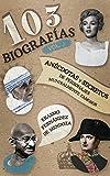 103 biografías Vol. 1: Anécdotas y secretos de personajes mundialmente famosos.
