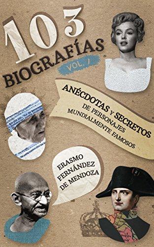 103 biografías Vol. 1: Anécdotas y secretos de personajes mundialmente famosos. por Erasmo Adrián Fernández de Mendoza y Rodriguez