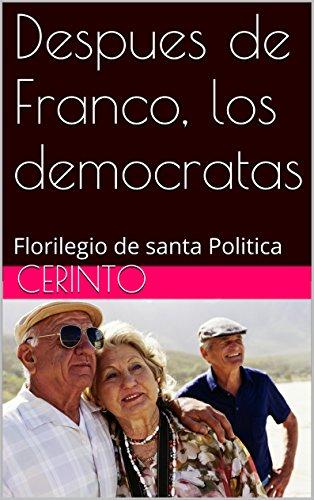 Despues de Franco, los democratas: Florilegio de santa Politica (Los carientismos de Ulrico nº 1) por Cerinto