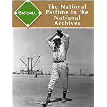 Baseball: The National Pastime in the National Archives (English Edition)