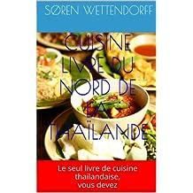 CUISINE LIVRE DU NORD DE LA  THAÏLANDE: Le seul livre de cuisine thaïlandaise, vous devez
