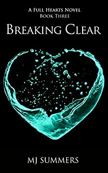 Breaking Clear: Full Hearts 3 by [Summers, MJ]