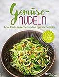 Gemüsenudeln: Low-Carb-Rezepte für den Spiralschneider