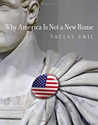 Why America Is Not a New Rome by Vaclav Smil (2010-02-28)