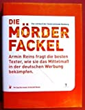 Die Mörderfackel. Armin Reins fragt die besten Texter, wie sie das Mittelmaß in der deutschen Werbung bekämpfen