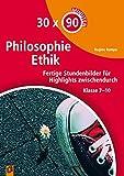30 x 90 Minuten - Philosophie/Ethik: Fertige Stundenbilder für Highlights zwischendurch Klasse 7-10