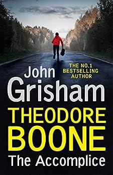 Theodore Boone: The Accomplice: Theodore Boone 7 (English Edition) van [Grisham, John]