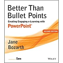 Better Than Bullet Points: Creating Engaging e-Learning with PowerPoint by Jane Bozarth (2013-09-03)
