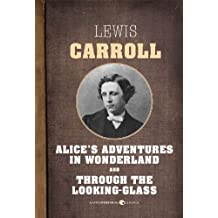 Alice In Wonderland and Through The Looking Glass (English Edition)