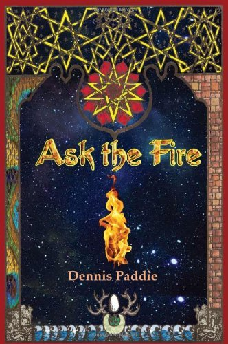 Ask the Fire by Dennis Paddie (2010-07-01)