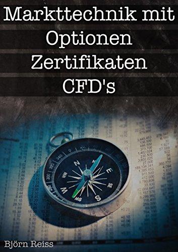 Markttechnik mit Optionen, Zertifikaten, CFD's: Risk Management und Unterlagen für das trading mit Zertifikaten, Optionen oder CFD's